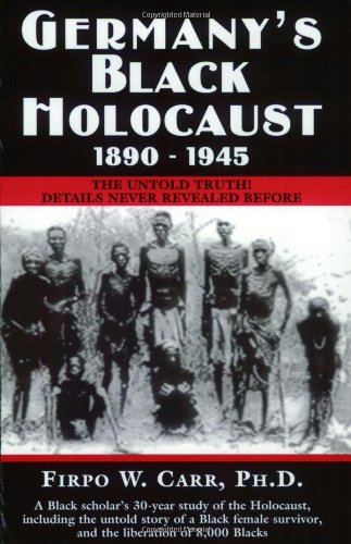Germany's Black Holocaust, 1890-1945: The Untold Truth!: Firpo W. Carr: 9780963129345: Amazon.com: Books