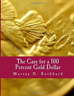 The Case for a 100 Percent Gold Dollar (Large Print Edition) de Murray N. Rothbard