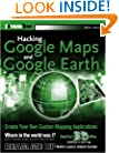 Hacking Google Maps and Google Earth (ExtremeTech)