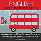 English Short Stories for Intermediate Learners: 8 Unconventional Short Stories to Grow Your Vocabulary and Learn English the Fun Way! Hörbuch von Olly Richards Gesprochen von: Richard Thomas