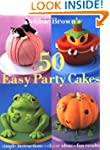 50 Easy Party Cakes: Simple Instructi...