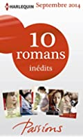 10 romans Passions in�dits + 1 gratuit (n�488 � 492 - septembre 2014) : Harlequin collection Passions