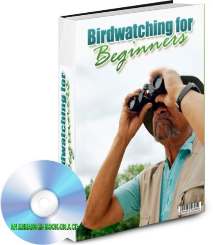 BIRD WATCHING FOR BEGINNERS AN ENHANCED BOOK ON A CD - HOW TO ENJOY RECOGNISE AND IDENTIFY