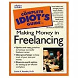 The Complete Idiot's Guide to Making Money in Freelancing (0028621190) by Laurie E. Rozakis