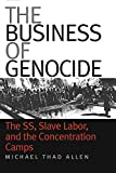 img - for [The Business of Genocide: The SS, Slave Labor and the Concentration Camps] (By: Michael Thad Allen) [published: April, 2002] book / textbook / text book