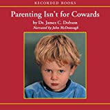 "Parenting Isnt for Cowards: The ""You Can Do it"" Guide for Hassled Parents."