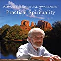 Advancing Spiritual Awareness: Practical Spirituality  by David R. Hawkins Narrated by David R. Hawkins