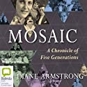 Mosaic: A Chronicle of Five Generations (       UNABRIDGED) by Diane Armstrong Narrated by Deidre Rubenstein