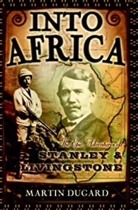 Into Africa: The Epic Adventures Of Stanley And Livingstone by Martin Dugard ebook deal