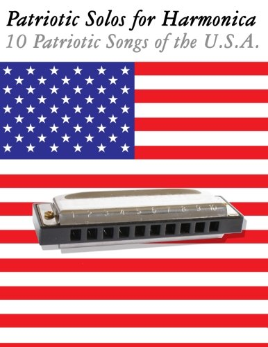Patriotic Solos for Harmonica: 10 Patriotic Songs of the U.S.A. (In Standard Notation and ...