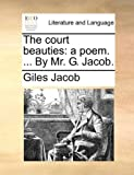 img - for The court beauties: a poem. ... By Mr. G. Jacob. book / textbook / text book