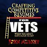 Crafting Competitive Resumes for Veterans: When You Don't Have Much to Say | John Murphy