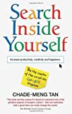 Search Inside Yourself: Increase Productivity. Creativity and Happiness by Tan. Chade-Meng ( 2012 ) Paperback