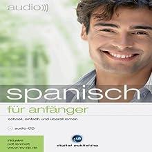 Audio Spanisch für Anfänger: Schnell und unkompliziert Audio Spanisch lernen Hörbuch von  div. Gesprochen von: Juan Carlos López