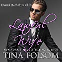 Lawful Wife: Eternal Bachelors Club, Book 3 (       UNABRIDGED) by Tina Folsom Narrated by Eric G. Dove