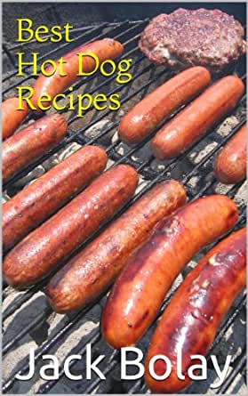 Best Hot Dog Recipes - Kindle edition by Jack Bolay ...