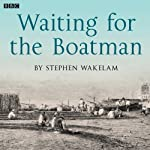 Waiting for the Boatman (Afternoon Drama) | Stephen Wakelam