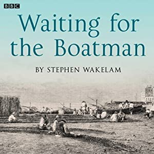 Waiting for the Boatman (Afternoon Drama) | [Stephen Wakelam]