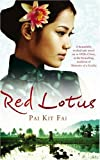 Pai Kit Fai Red Lotus: A Rare Beauty. A Fierce Heart. A Destiny She Must Resist.