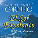 El Ser Excelente (Texto Completo) [Being Excellent] (       UNABRIDGED) by Miguel Angel Cornejo Narrated by Miguel Angel Cornejo
