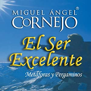 El Ser Excelente (Texto Completo) [Being Excellent] | [Miguel Angel Cornejo]