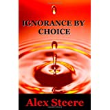 Ignorance By Choice ~ Alex Steere