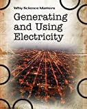 img - for Generating and Using Electricity (Why Science Matters) book / textbook / text book