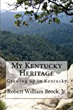 img - for My Kentucky Heritage: Growing Up In Kentucky book / textbook / text book