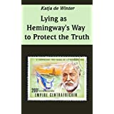 Lying as Hemingway&#39;s Way to Protect the Truthvon &#34;Katja de Winter&#34;