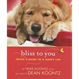 Bliss to You: Trixie's Guide to a Happy Life ~ Dean Koontz