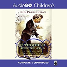 The Trouble Begins at 8: A Life of Mark Twain in the Wild, Wild West (       UNABRIDGED) by Sid Fleischman Narrated by Joe Barrett