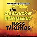 The Seersucker Whipsaw (       UNABRIDGED) by Ross Thomas Narrated by R. C. Bray