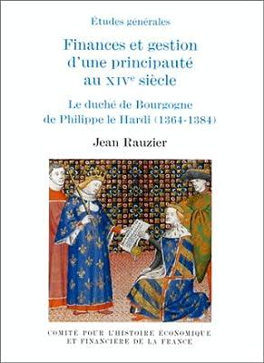 Finances et gestion d'une principauté au XIVe siècle. Le duché de Bourgogne de Philippe le Hardi, 1364-1384