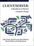 Client/Server: A Handbook of Modern Computer Design (0133772012) by Evans, Clive