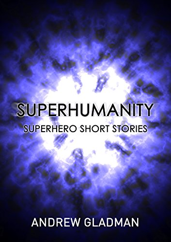 Superhumanity: Superhero Short Stories by Andrew Gladman