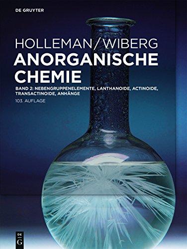 Holleman • Wiberg Anorganische Chemie: Nebengruppenelemente, Lanthanoide, Actinoide, Transactinoide, Anhänge: Band 2: Nebengruppenelemente, Lanthanoide, Actinoide, Transactinoide, Anhänge