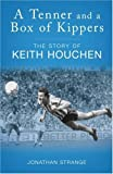 A Tenner and a Box of Kippers: The Story of Keith Houchen