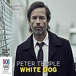 White Dog: A Jack Irish Thriller | Peter Temple