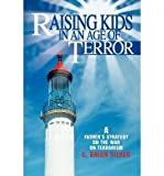 img - for Raising Kids in an Age of Terror: A Father S Strategy on the War on Terrorism (Paperback) - Common book / textbook / text book