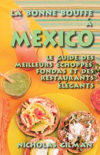 La Bonne Bouffe a Mexico: Le Guide Des Meilleurs Echoppes, Fondas Et Des Restaurants Elegants
