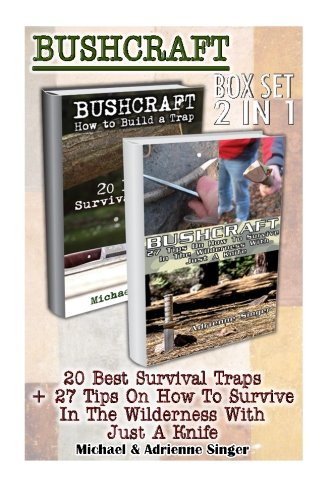 Bushcraft BOX SET 2 IN 1: 20 Best Survival Traps + 27 Tips On How To Survive In The Wilderness