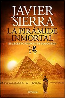 La pirámide inmortal: Javier Sierra: 9788408131441: Amazon.com: Books