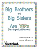 Big Brothers and Big Sisters Are VIPs (Very Important Persons)