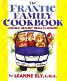 The Frantic Family Cookbook: (Mostly) Healthy Meals in Minutes (1891400118) by Ely, Leanne