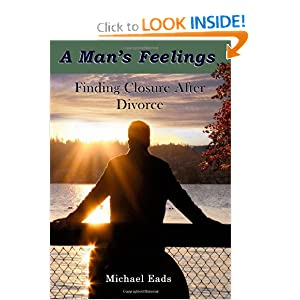 A Man's Feelings: Finding Closure After Divorce Michael L. Eads