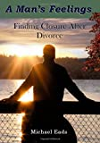 A Mans Feelings: Finding Closure After Divorce