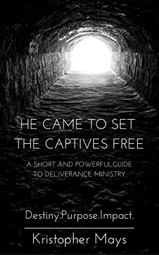 He Came To Set The Captives Free: A Short and Powerful Guide to Deliverance Ministry