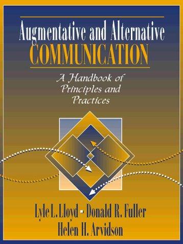 Augmentative and Alternative Communication:A Handbook of Principles   and Practices: A Handbook of Principles and Practices / [Edited By] Lyle L. Lloyd, Donald R. Fuller, Helen H. Arvidson.