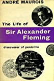 echange, troc Andre Maurois - The Life of Sir Alexander Fleming, Discoverer of Penicillin