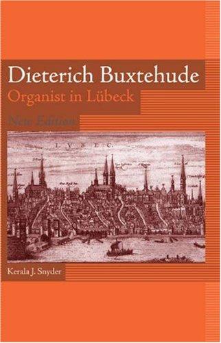 Dieterich Buxtehude: Organist in Lübeck: Organist in Lubeck (Eastman Studies in Music)
